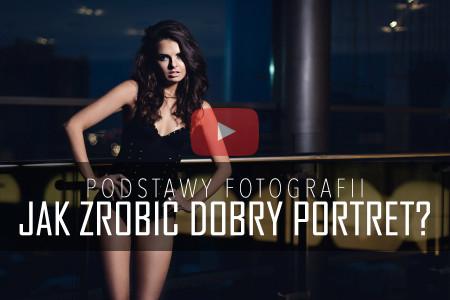 Jak zrobic dobry portret Podstawy Fotografii