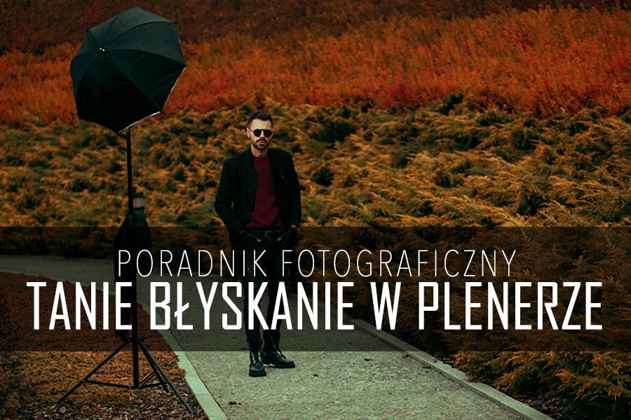 Jak Robić Zdjęcia Z Tanią Lampą W Plenerze Fotoblysk